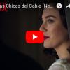 Netflix estrena tráiler oficial deLas chicas del cable