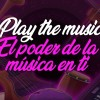 Play the music: Conoce el poder de la música en ti