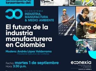 Mañana arranca el ecosistema más grande de Econexia sobre la industria manufacturera en Colombia